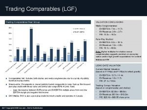 Trading Comparables LGF Trading Comparables Peer Group VALUATION