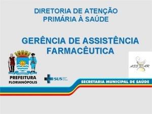 DIRETORIA DE ATENO PRIMRIA SADE GERNCIA DE ASSISTNCIA