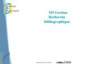 M 2 Gestion Recherche bibliographique Bibliothque Universitaire Objectif