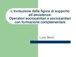 Levoluzione delle figure di supporto allassistenza Operatori sociosanitari