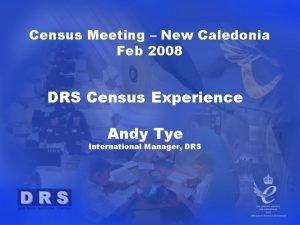 Census Meeting New Caledonia Feb 2008 DRS Census