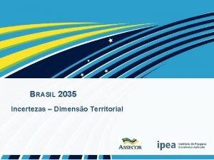 BRASIL 2035 Incertezas Dimenso Territorial Teremos at 2035