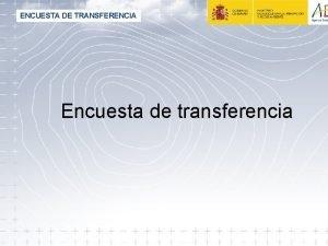 ENCUESTA DE TRANSFERENCIA Encuesta de transferencia ENCUESTA DE
