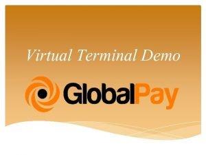 Virtual Terminal Demo What is the Virtual Terminal
