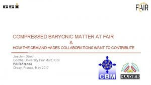 COMPRESSED BARYONIC MATTER AT FAIR HOW THE CBM