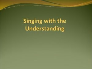 Singing with the Understanding Singing with the Understanding