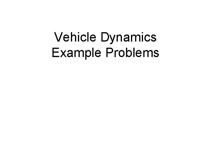 Vehicle Dynamics Example Problems Example problems Calculate value