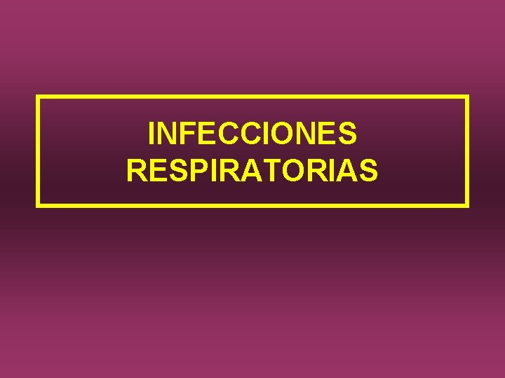 INFECCIONES RESPIRATORIAS INFECCIONES RESPIRATORIAS Pruebas Imagen RX Trax