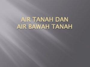 AIR TANAH DAN AIR BAWAH TANAH Air di