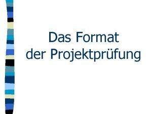Das Format der Projektprfung Vorgaben Ziele Grundstze der