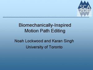 BiomechanicallyInspired Motion Path Editing Noah Lockwood and Karan