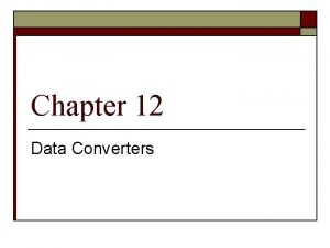 Chapter 12 Data Converters Data Converters Basic Concepts