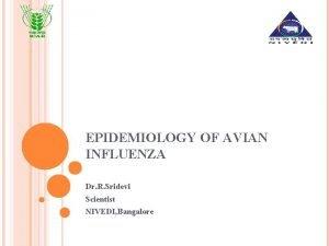 EPIDEMIOLOGY OF AVIAN INFLUENZA Dr R Sridevi Scientist