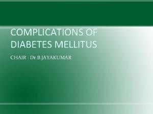 COMPLICATIONS OF DIABETES MELLITUS CHAIR Dr B JAYAKUMAR