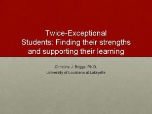 TwiceExceptional Students Finding their strengths and supporting their