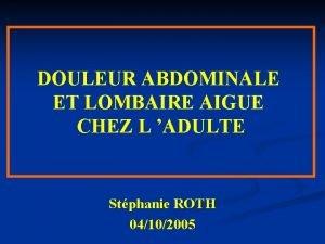 DOULEUR ABDOMINALE ET LOMBAIRE AIGUE CHEZ L ADULTE
