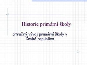Historie primrn koly Strun vvoj primrn koly v