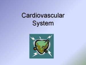 Cardiovascular System Cardiovascular System Cardio vascul ar Abbreviation