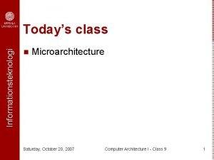 Informationsteknologi Todays class n Microarchitecture Saturday October 20