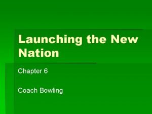 Launching the New Nation Chapter 6 Coach Bowling