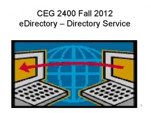 CEG 2400 Fall 2012 e Directory Directory Service