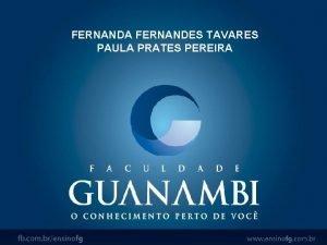 FERNANDA FERNANDES TAVARES PAULA PRATES PEREIRA FERNANDA FERNANDES
