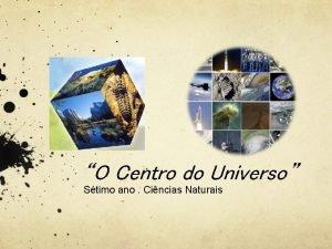 O Centro do Universo Stimo ano Cincias Naturais