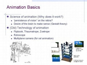 Animation Basics Science of animation Why does it