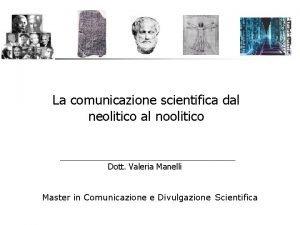 La comunicazione scientifica dal neolitico al noolitico Dott