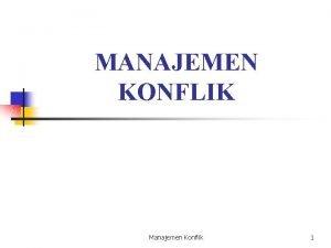 MANAJEMEN KONFLIK Manajemen Konflik 1 Backgroundwhy n n
