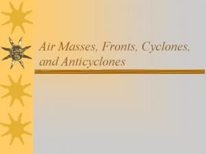 Air Masses Fronts Cyclones and Anticyclones What causes