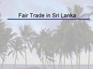 Fair Trade in Sri Lanka Overview of Fair