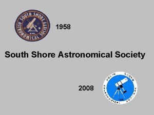 1958 South Shore Astronomical Society 2008 50 Years