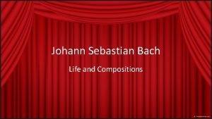 Johann Sebastian Bach Life and Compositions Johann Sebastian