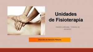 Unidades de Fisioterapia Gestin unificada Criterios de actuacin