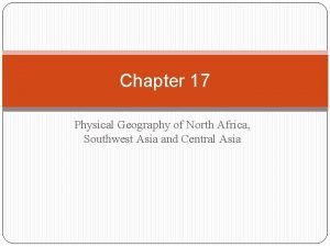 Chapter 17 Physical Geography of North Africa Southwest