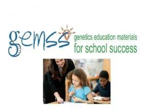 GEMSS Background GEMSS Genetic Education Materials for School