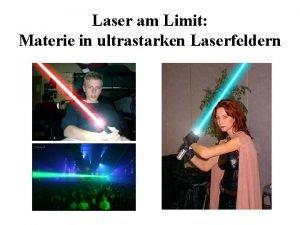 Laser am Limit Materie in ultrastarken Laserfeldern Laser