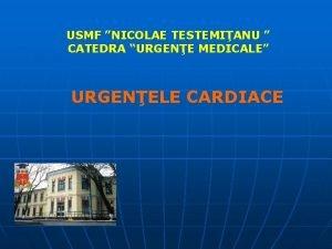 USMF NICOLAE TESTEMIANU CATEDRA URGENE MEDICALE URGENELE CARDIACE