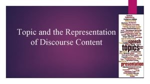 Topic and the Representation of Discourse Content Discourse