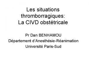 Les situations thromborragiques La CIVD obsttricale Pr Dan
