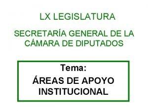 LX LEGISLATURA SECRETARA GENERAL DE LA CMARA DE