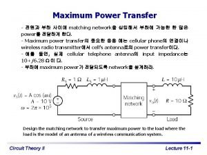 Maximum Power Transfer matching network power Maximum power