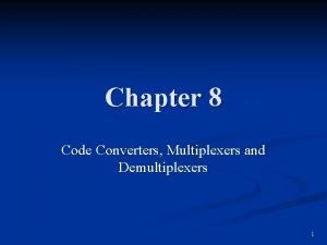Chapter 8 Code Converters Multiplexers and Demultiplexers 1