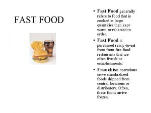 Fast Food generally FAST FOOD refers to food