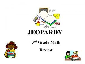 JEOPARDY 3 rd Grade Math Review Jeopardy Directions