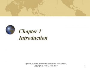 Chapter 1 Introduction Options Futures and Other Derivatives