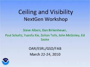 Ceiling and Visibility Next Gen Workshop Steve Albers