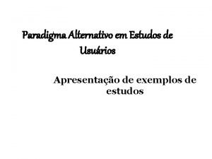 Paradigma Alternativo em Estudos de Usurios Apresentao de