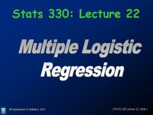 Stats 330 Lecture 22 Department of Statistics 2012